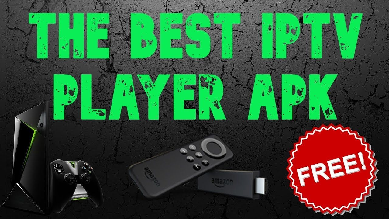The Best IPTV Player APK For Amazon Firestick & Android Tv