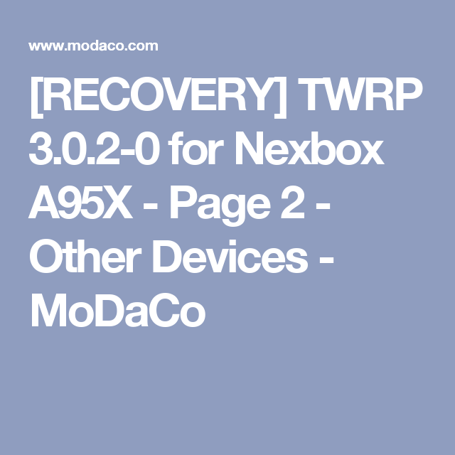 RECOVERY] TWRP 3 0 2-0 for Nexbox A95X - Page 2 - Other