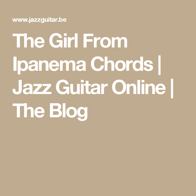 The Girl From Ipanema Chords | Jazz Guitar Online | The Blog | Bossa ...