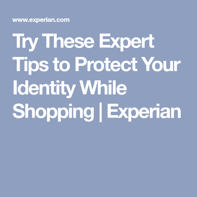 Try These Expert Tips To Protect Your Identity While Shopping