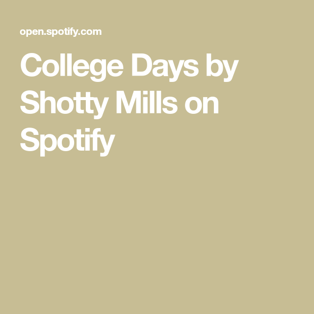 College Days By Shotty Mills On Spotify College Day Spotify