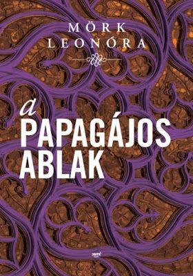 Tekla Könyvei – könyves blog: Mörk Leonóra – A papagájos ablak