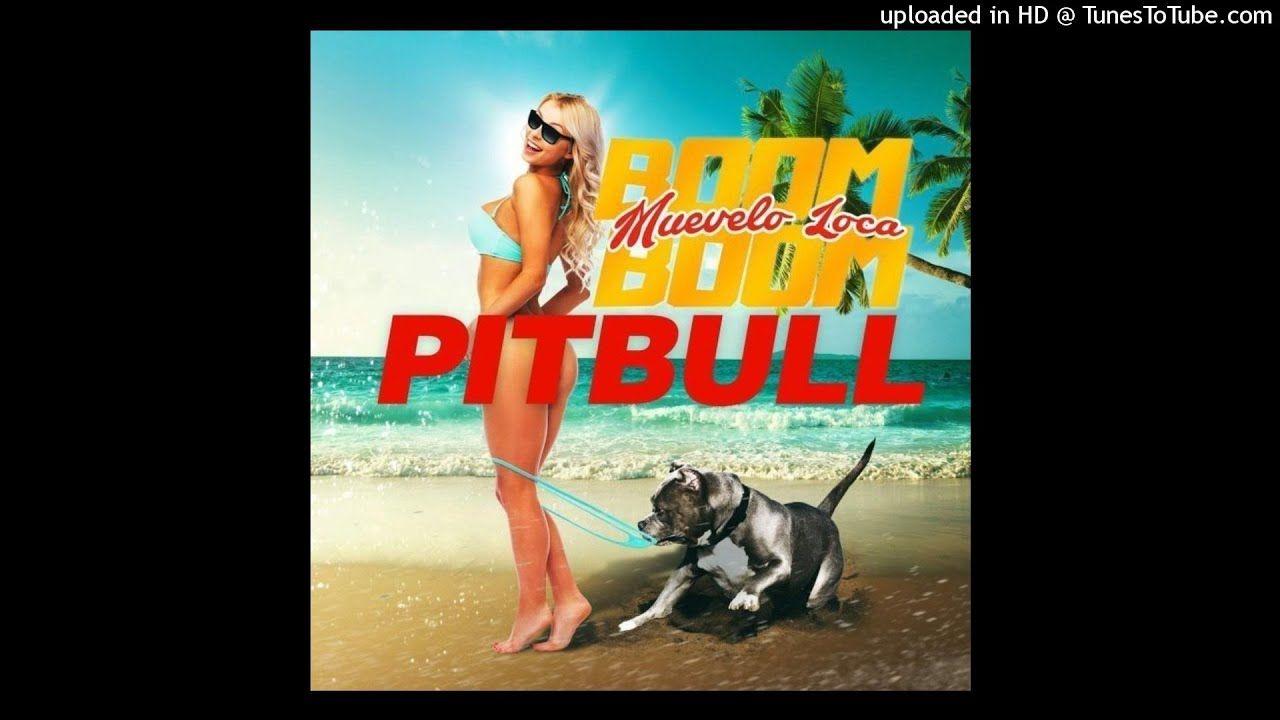 Pitbull Muevelo Loca Boom Boom Audio Pitbull Songs Songs Zumba Songs