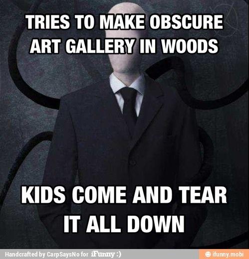 Seriously guys, stop tearing Slenderman's art down :(