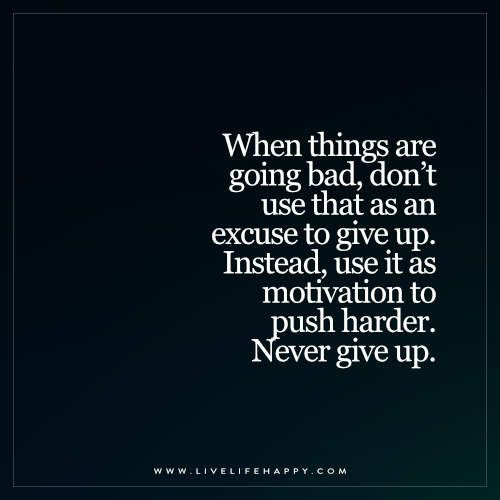 When Things Are Going Bad Live Life Happy Hard Quotes Option Quotes Strong Quotes