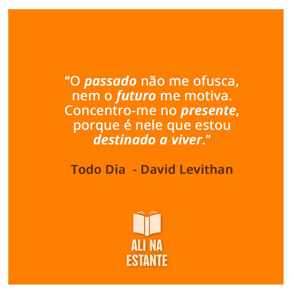 Frase do livro Todo Dia - David Levithan