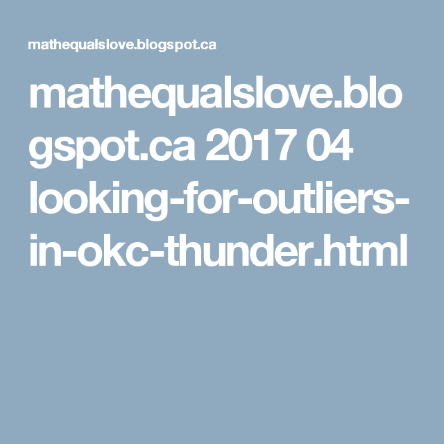 mathequalslove.blogspot.ca 2017 04 looking-for-outliers-in-okc ...
