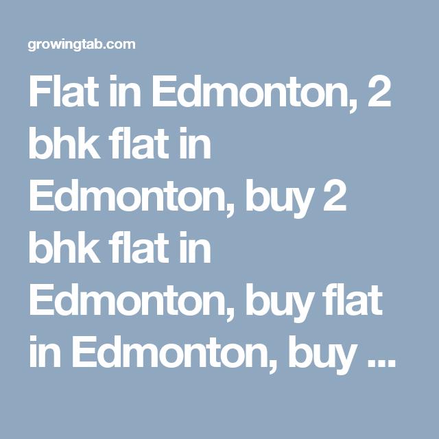 Flat in Edmonton, 2 bhk flat in Edmonton, buy 2 bhk flat in Edmonton, buy flat in Edmonton, buy 2 bhk apartments in Edmonton, 3 bhk flat in Edmonton, buy 3 bhk flat in Edmonton, buy 3 bhk apartments in Edmonton, 1 bhk flat in Edmonton, buy 1 bhk flat in Edmonton, buy 1 bhk apartments in Edmonton http://growingtab.com/ad/real-estate-flats-for-sale/34/canada/505/alberta/7859/edmonton