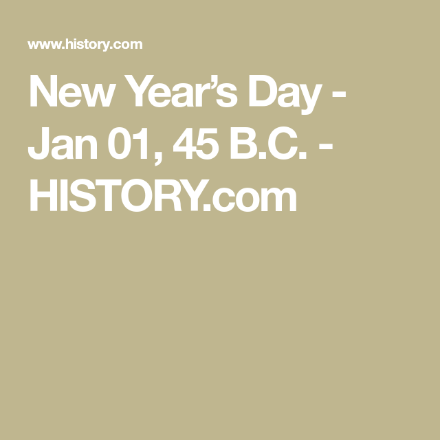 New Year S Day Jan 01 45 B C History Com New Year S Day Day Newyear