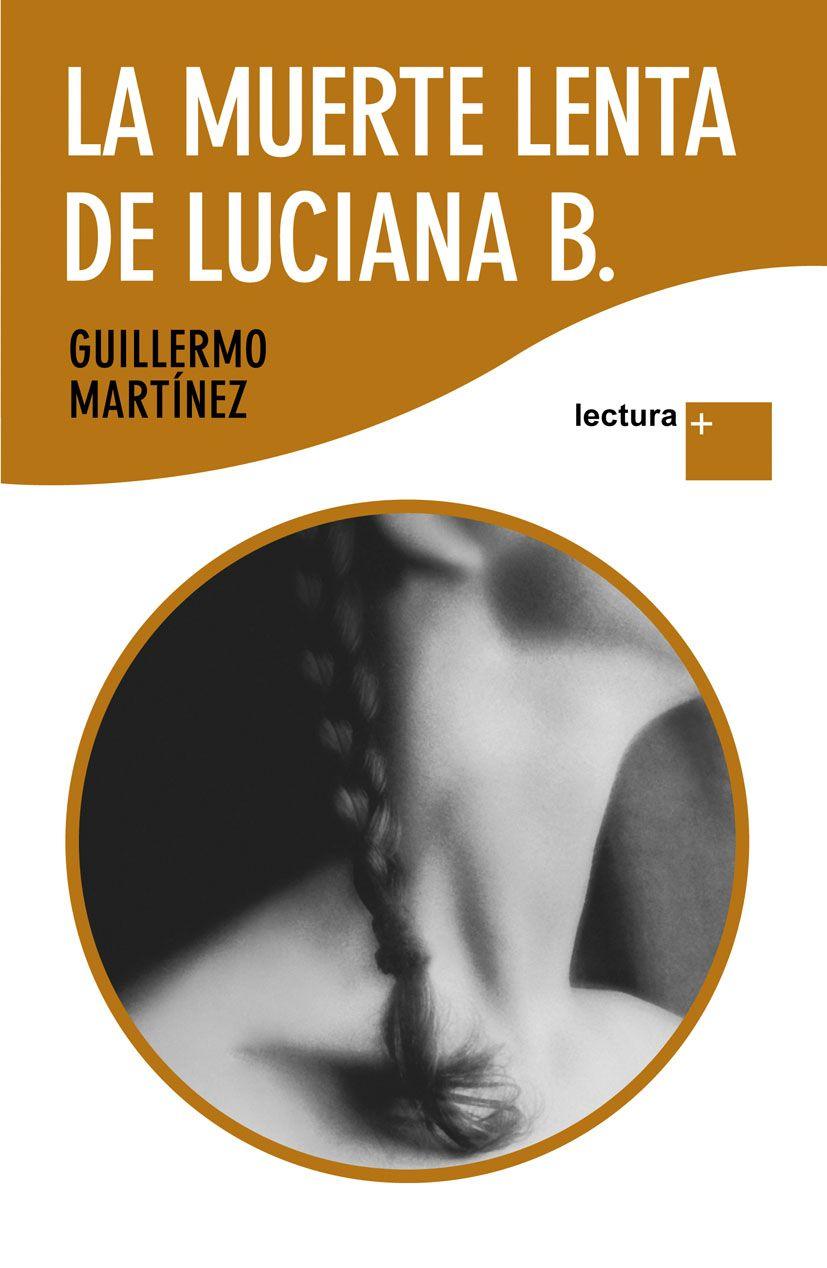 Título: La Muerte Lenta De Luciana B Autor: Guillermo Martínez