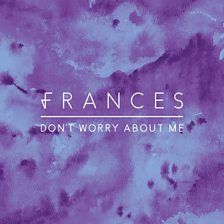 Don T Worry About Me Frances Bbc Music Songs Mobile Legend