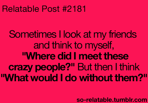 Quote Quotes Friends Crazy Friend Relate Relatable My Sisters 3