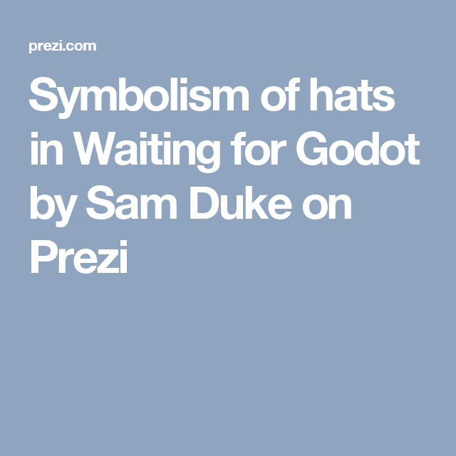 Symbolism Of Hats In Waiting For Godot By Sam Duke On Prezi