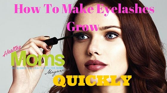How To Make Eyelashes Grow Quickly