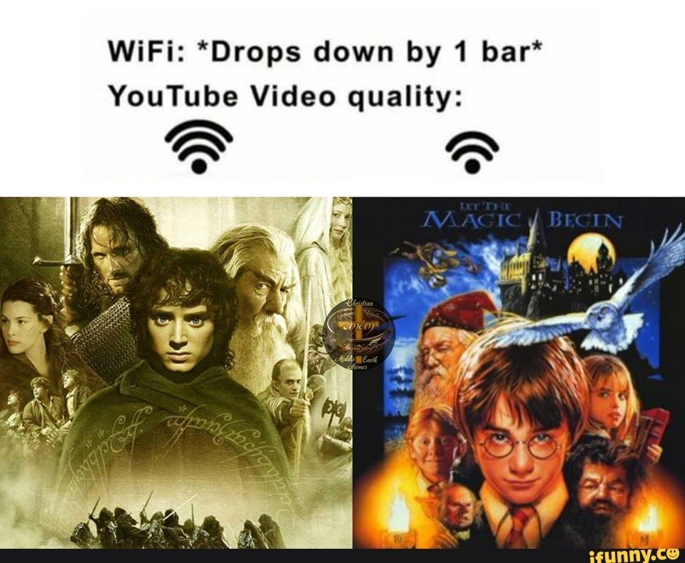Wifi Drops Down By 1 Bar Youtube Video Quality Ifunny Lotr Funny Harry Potter Memes Hilarious Lord Of The Rings