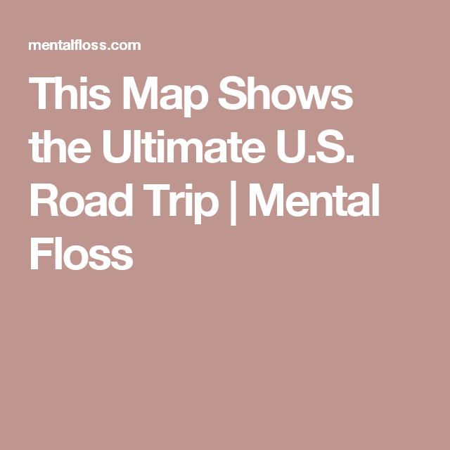 This Map Shows The Ultimate U S Road Trip With Images Road