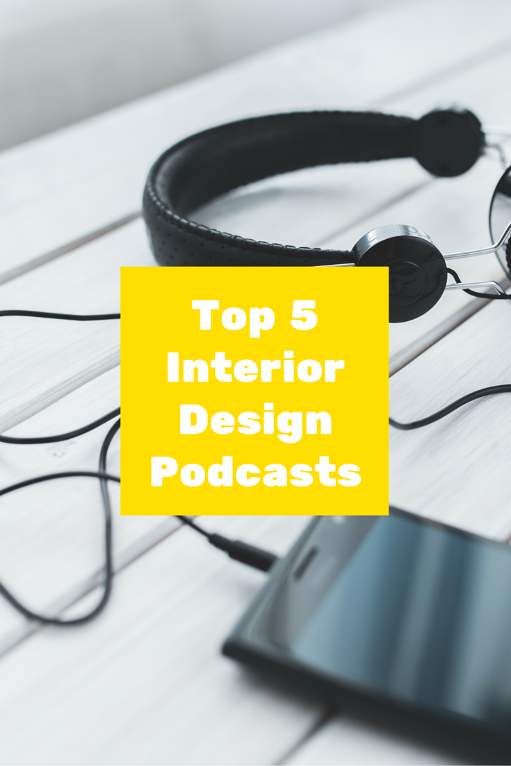 Top 5 Interior Design Podcasts With Images Interior Design Blog