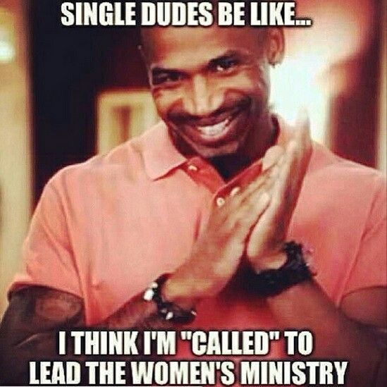 Single Dudes Be Like I Think I M Called To Lead The Women S Ministry Dudes Be Like Funny Church Memes Funny Dating Memes