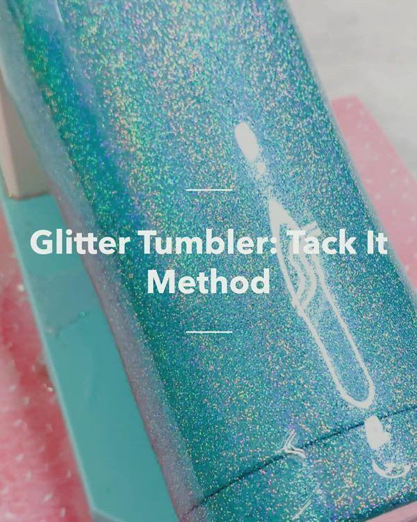 Glitter Tumbler: Tack It Method