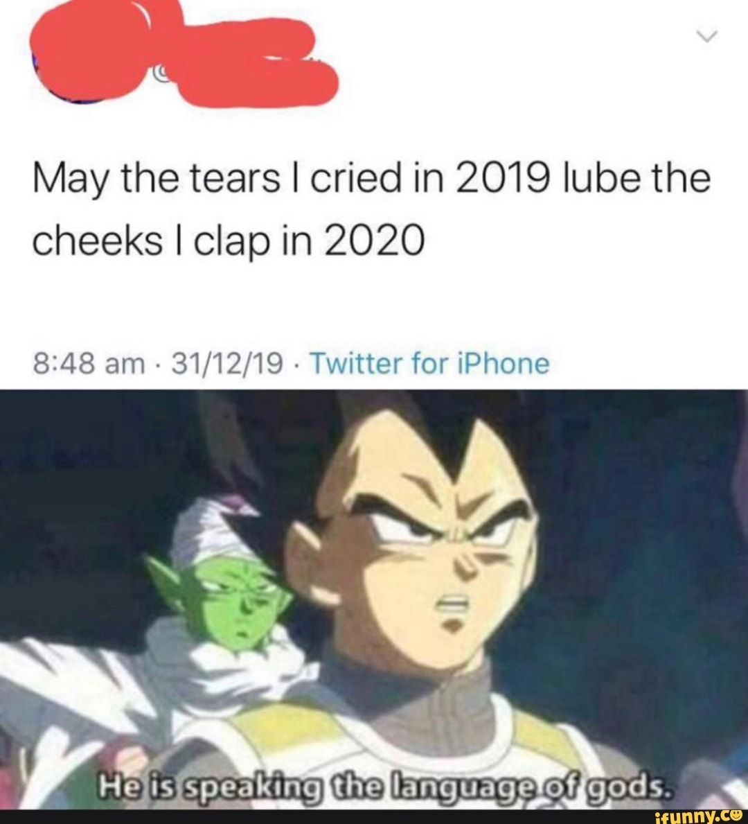 May The Tears I Cried In 2019 Lube The Cheeks I Clap In 2020