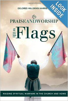 Praise And Worship With Flags Waging Spiritual Warfare In The Church And Home Delores Hillsman Harris 97814 Worship Dance Praise And Worship Prophetic Dance