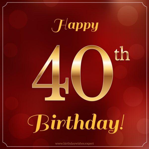 The Big 4 0 40 Happy 40th Birthday Wishes Happy 40th Birthday 40th Birthday Wishes Birthday Greetings For Facebook