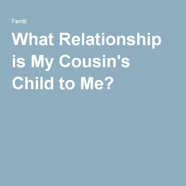What Relationship Is My Cousin S Child To Me Children Relationship Cousins