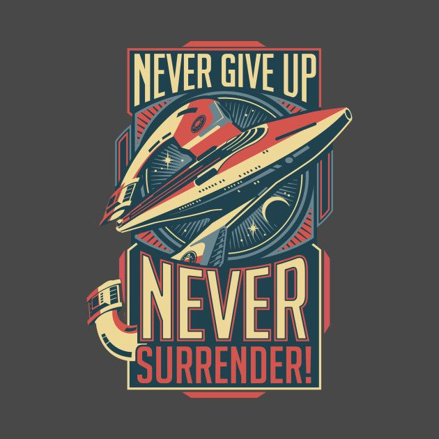 Never Surrender Posters And Art Shirts T Shirt Geek Stuff