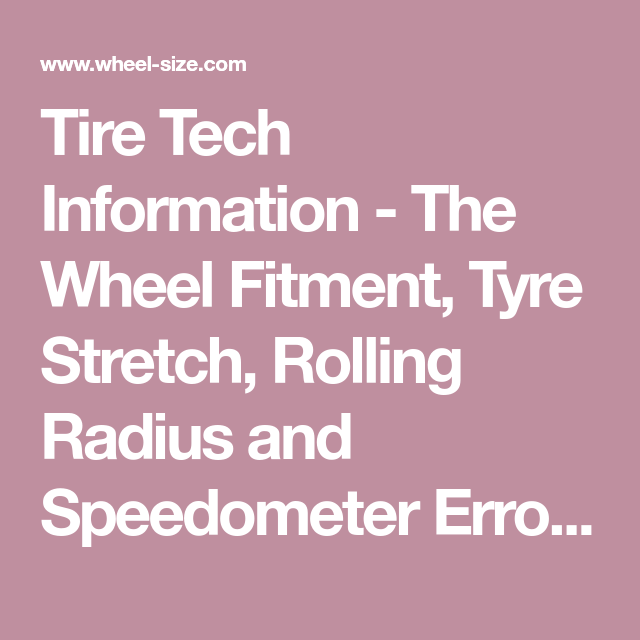 Tire Tech Information The Wheel Fitment Tyre Stretch Rolling Radius And Speedometer Error Calculator Play With Specs Tire Size Calculator Tyre Size Rolls
