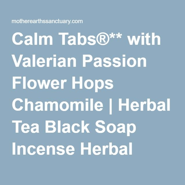 Calm Tabs With Valerian Passion Flower Hops Chamomile Herbal Tea Black Soap Incense Herbal Soap Sage Skin Care Herbalism Passion Flower Black Soap