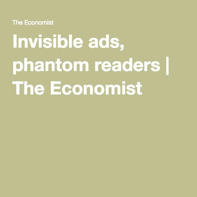 Invisible ads, phantom readers | The Economist