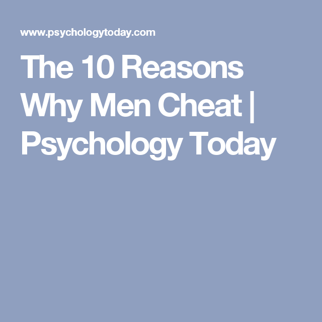 The 10 Reasons Why Men Cheat | Psychology Today