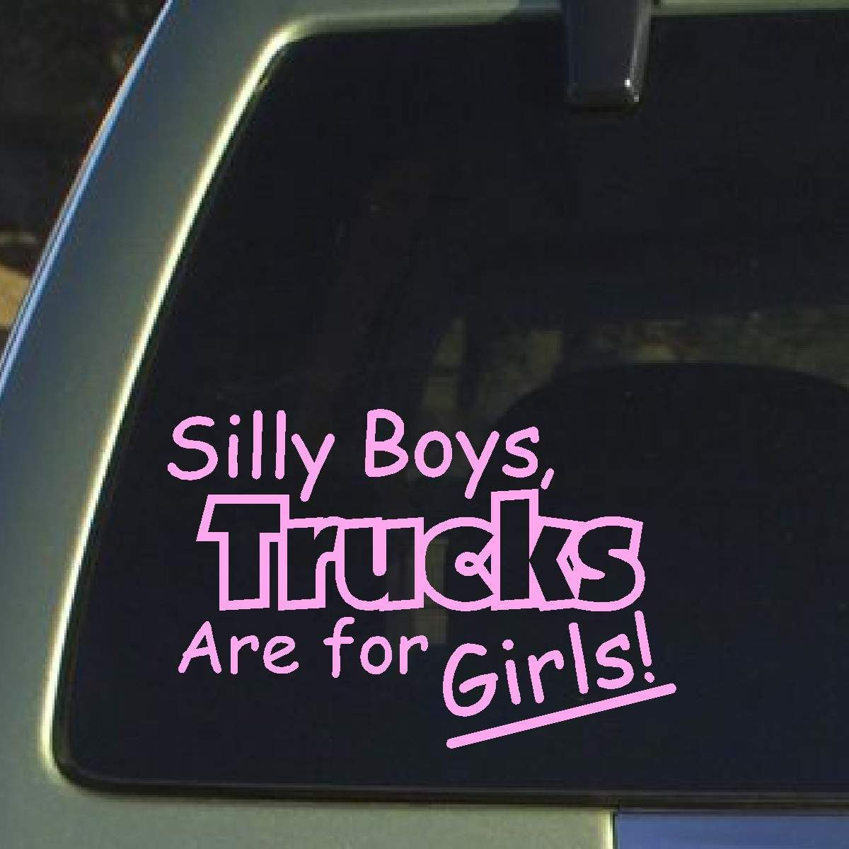 Decals By Us Silly Boys Truck Are For Girls Decal 7 25 Http