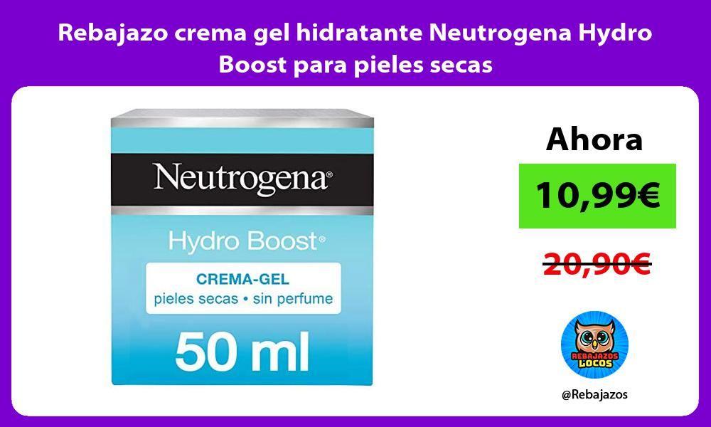 Rebajazo Crema Gel Hidratante Neutrogena Hydro Boost Para Pieles Secas Ver Chollo Https Cholloterapia Com Rebajazo Crem Piel Seca Hidratante Neutrogena