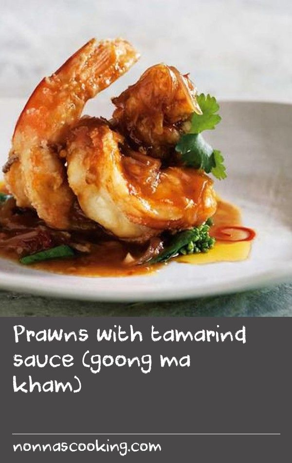 Prawns With Tamarind Sauce Goong Ma Kham Recipe Tamarind Recipes Tamarind Sauce Prawn Dishes