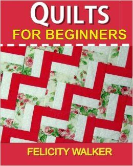 Quilts for Beginners: A How-to Book of Quilting Supplies, How-to-Quilt Techniques, and Quilt Patterns Paperback – February 14, 2014 by Felicity Walker (Author)
