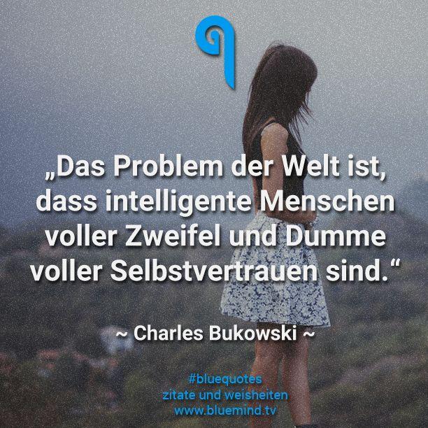Das Problem Der Welt Ist Dass Intelligente Menschen Voller Zweifel Und Dumme Voller Selbstvertrauen Sind