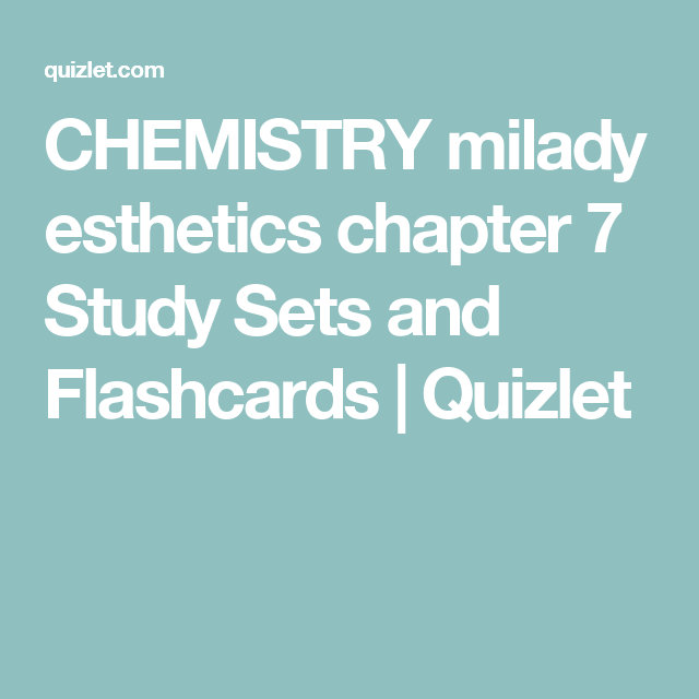 Chemistry Milady Esthetics Chapter 7 Study Sets And Flashcards Quizlet Esthetics Study Set Flashcards