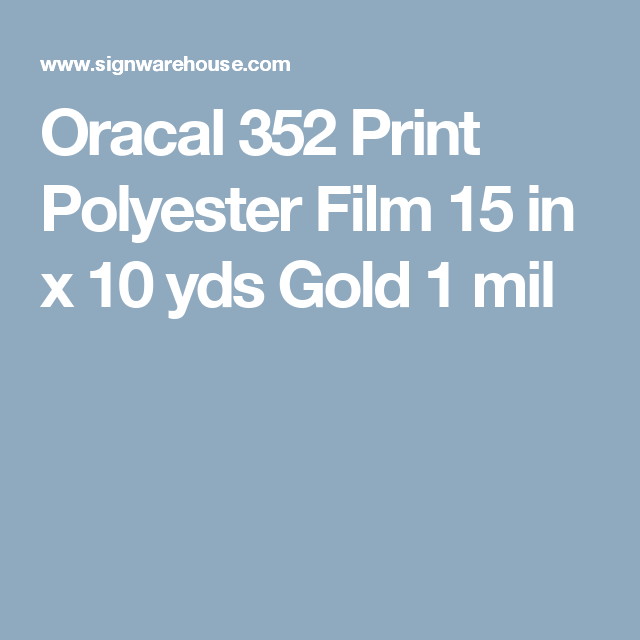 Oracal 352 Print Polyester Film 15 In X 10 Yds Gold 1 Mil With Images Oracal Print Vinyl Banners