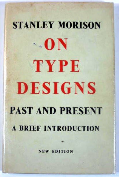 Stanley Morison On Type Designs Past  Present: A Brief Introduction New Approach (1962) 1st Ed. 1926 First Published by The Fleuron