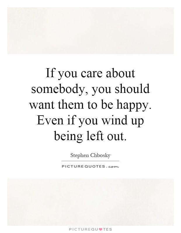 If You Care About Somebody You Should Want Them To Be Happy Even