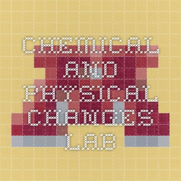 Chemical and Physical Changes Lab Chemistry Labs Pinterest