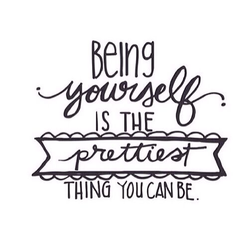 Being yourself is the prettiest thing you can be.