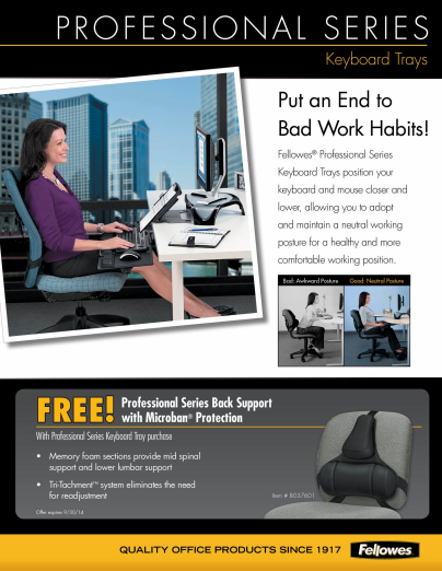 Fellowes Rebate: Get a FREE Professional Series Back Support with qualifying purchase of Fellowes products. Expires 9/30/2014 Rebate details: http://www.biggestbook.com/dyn/rebates/content/fellowes_keyboardtrays_4.1-9.30.pdf Shop at: http://www.officezilla.com/search.aspx?searchterm=professional%20series%20keyboard%20trays #office #work #rebate