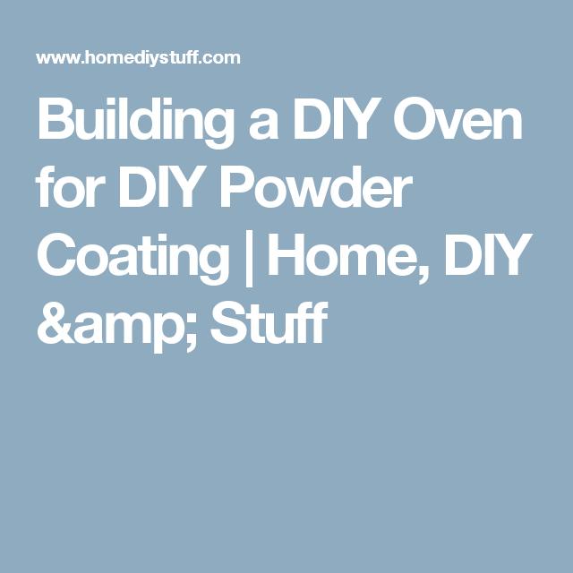 Building a DIY Oven for DIY Powder Coating | Home, DIY & Stuff