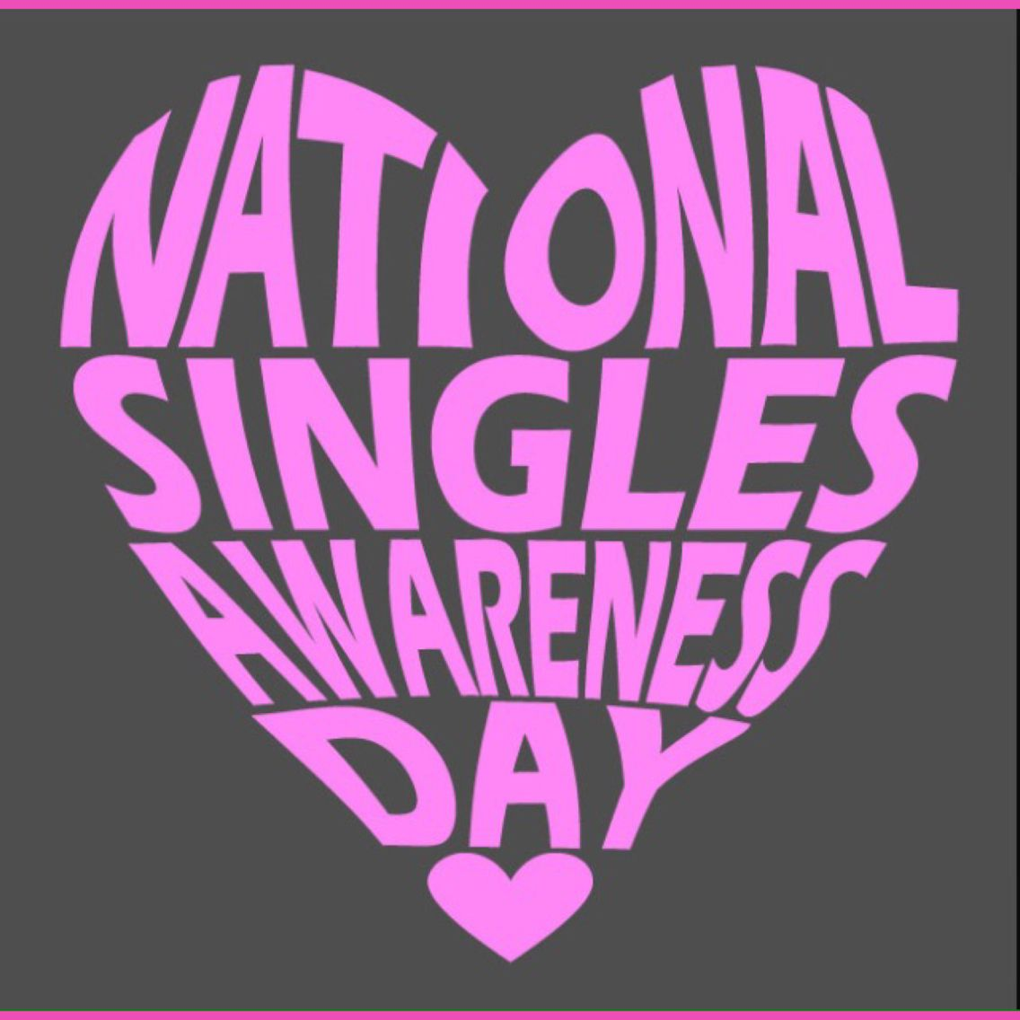 Happy National Single Awareness Day I M Going Another Year Except Last Year Of Being Single On Singles Awareness Day Single And Happy Valentines For Singles