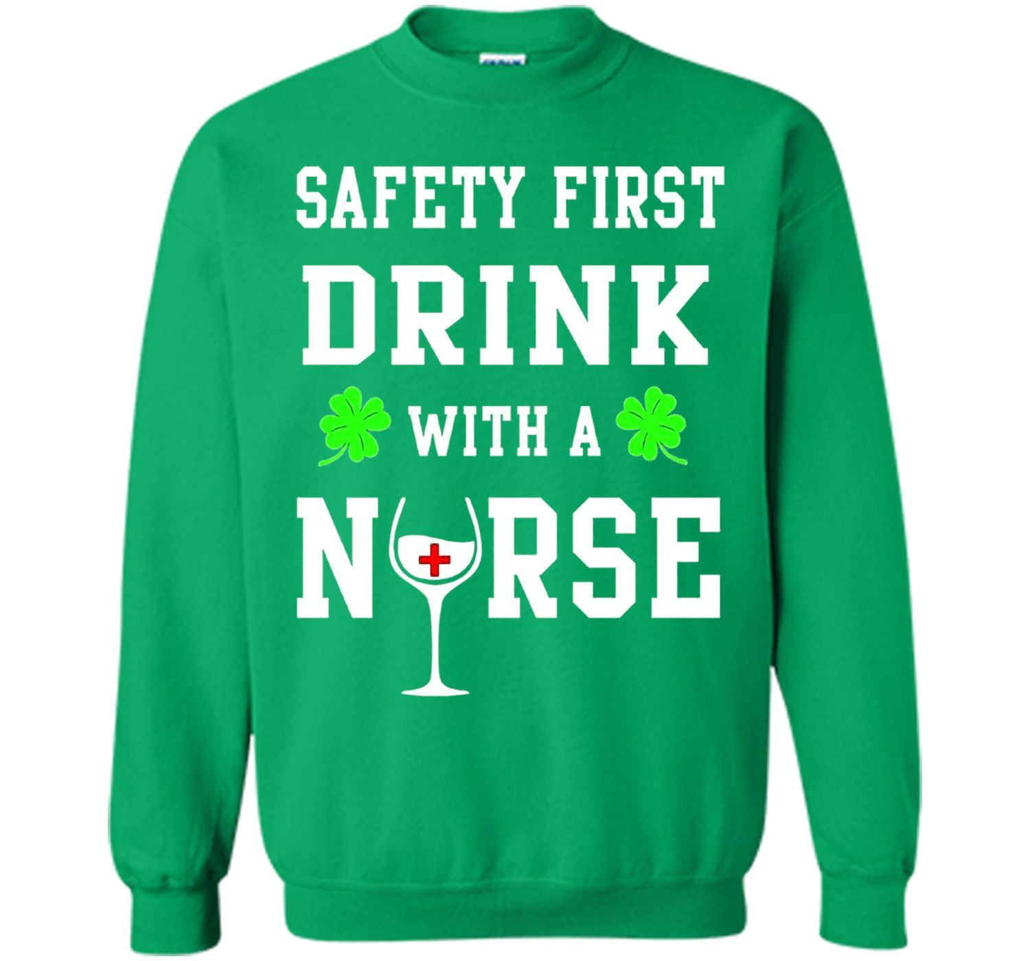 Safety First Drink With A Nurse Shirt St Patricks Day