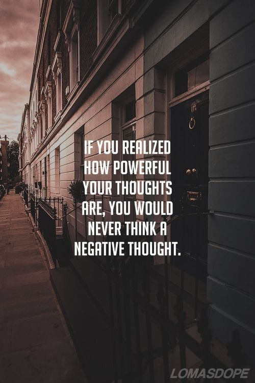 If you realized how powerful your thoughts are, you would...