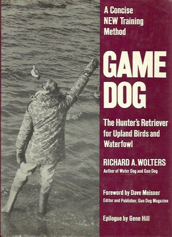 Wolters Richard A Game Dog The Hunter S Retriever For Upland