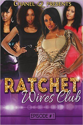 Ratchet Wives Club: Episode One - Kindle edition by Chanel Q. Literature & Fiction Kindle eBooks @ Amazon.com.